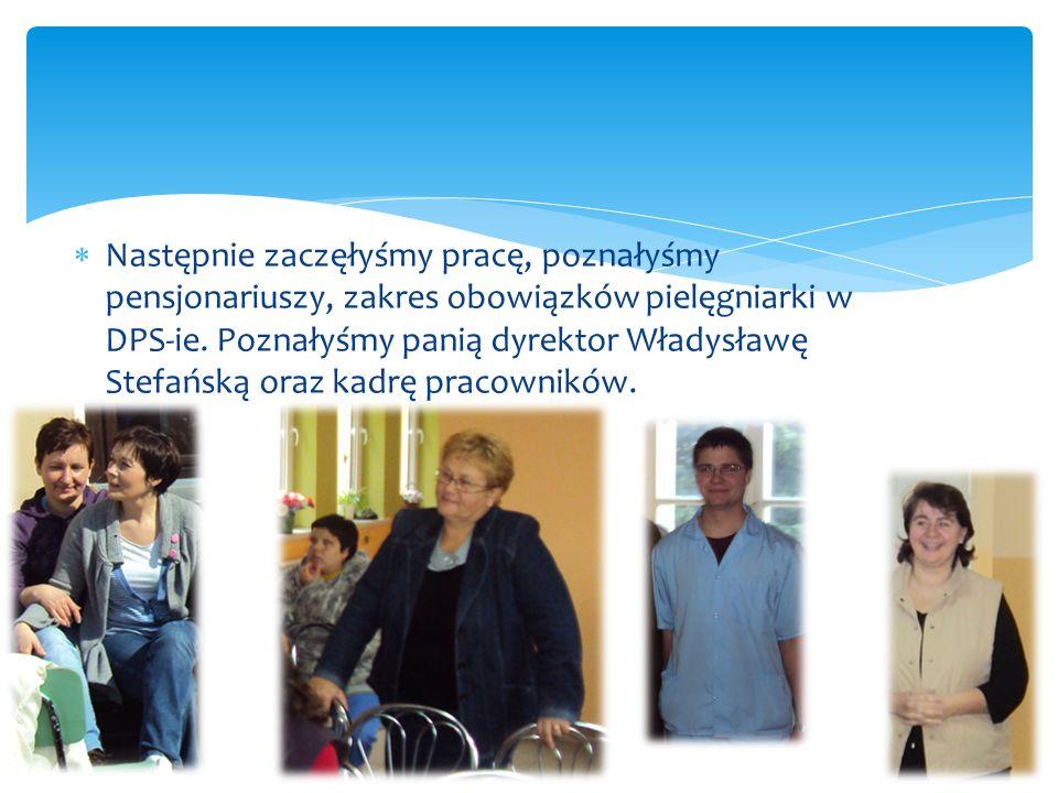 Następnie zaczęłyśmy pracę, poznałyśmy pensjonariuszy, zakres obowiązków pielęgniarki w DPS-ie.