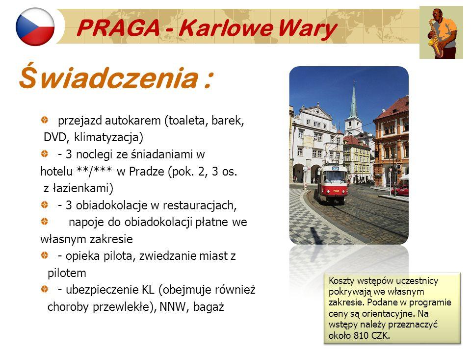 PRAGA - Karlowe Wary Ś wiadczenia : przejazd autokarem (toaleta, barek, DVD, klimatyzacja) - 3 noclegi ze śniadaniami w hotelu **/*** w Pradze (pok. 2