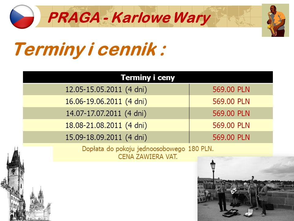 PRAGA - Karlowe Wary Terminy i cennik : Terminy i ceny 12.05-15.05.2011 (4 dni)569.00 PLN 16.06-19.06.2011 (4 dni)569.00 PLN 14.07-17.07.2011 (4 dni)5