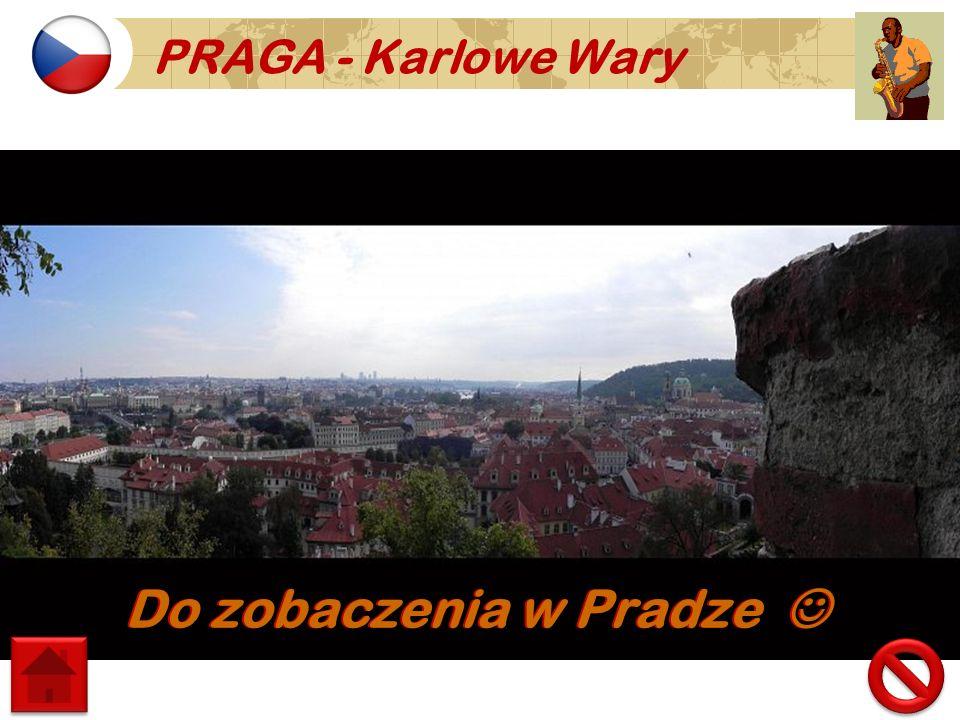 PRAGA - Karlowe Wary Do zobaczenia w Pradze Do zobaczenia w Pradze