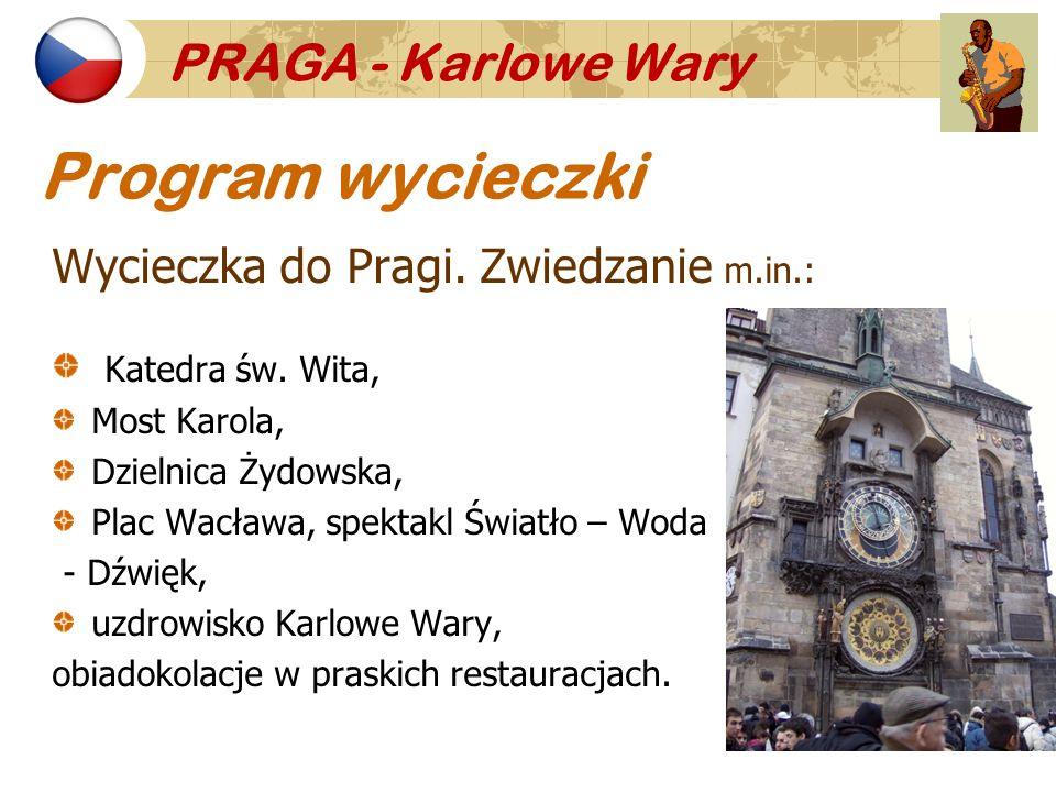 PRAGA - Karlowe Wary Program wycieczki Wycieczka do Pragi. Zwiedzanie m.in.: Katedra św. Wita, Most Karola, Dzielnica Żydowska, Plac Wacława, spektakl