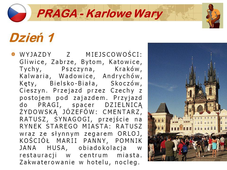 PRAGA - Karlowe Wary Dzie ń 1 WYJAZDY Z MIEJSCOWOŚCI: Gliwice, Zabrze, Bytom, Katowice, Tychy, Pszczyna, Kraków, Kalwaria, Wadowice, Andrychów, Kęty,