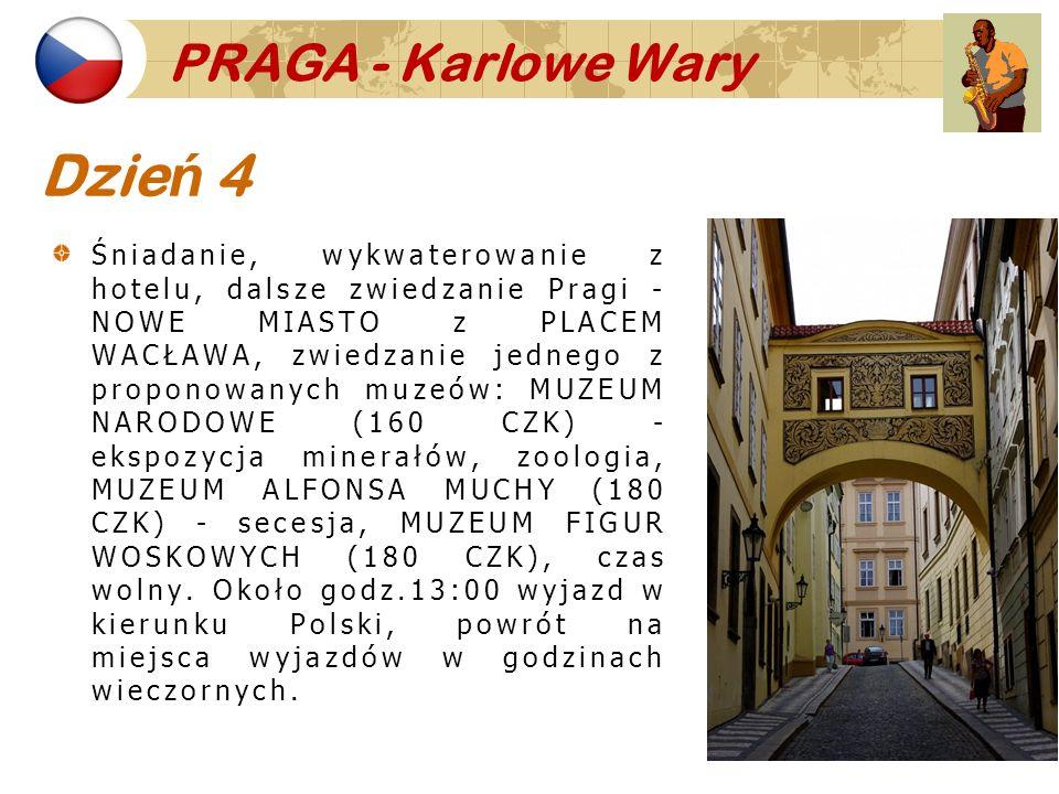 PRAGA - Karlowe Wary Dzie ń 4 Śniadanie, wykwaterowanie z hotelu, dalsze zwiedzanie Pragi - NOWE MIASTO z PLACEM WACŁAWA, zwiedzanie jednego z propono