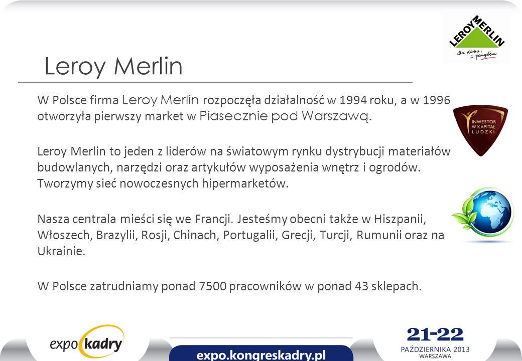 Leroy Merlin W Polsce firma Leroy Merlin rozpoczęła działalność w 1994 roku, a w 1996 otworzyła pierwszy market w Piasecznie pod Warszawą. Leroy Merli