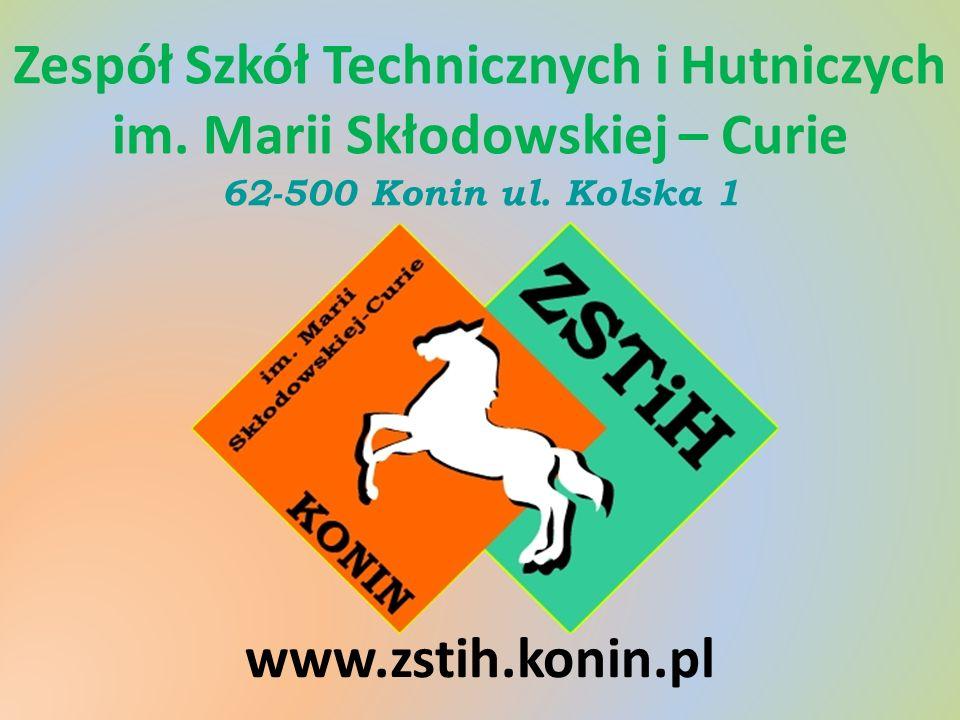 Zespół Szkół Technicznych i Hutniczych im.Marii Skłodowskiej – Curie 62-500 Konin ul.