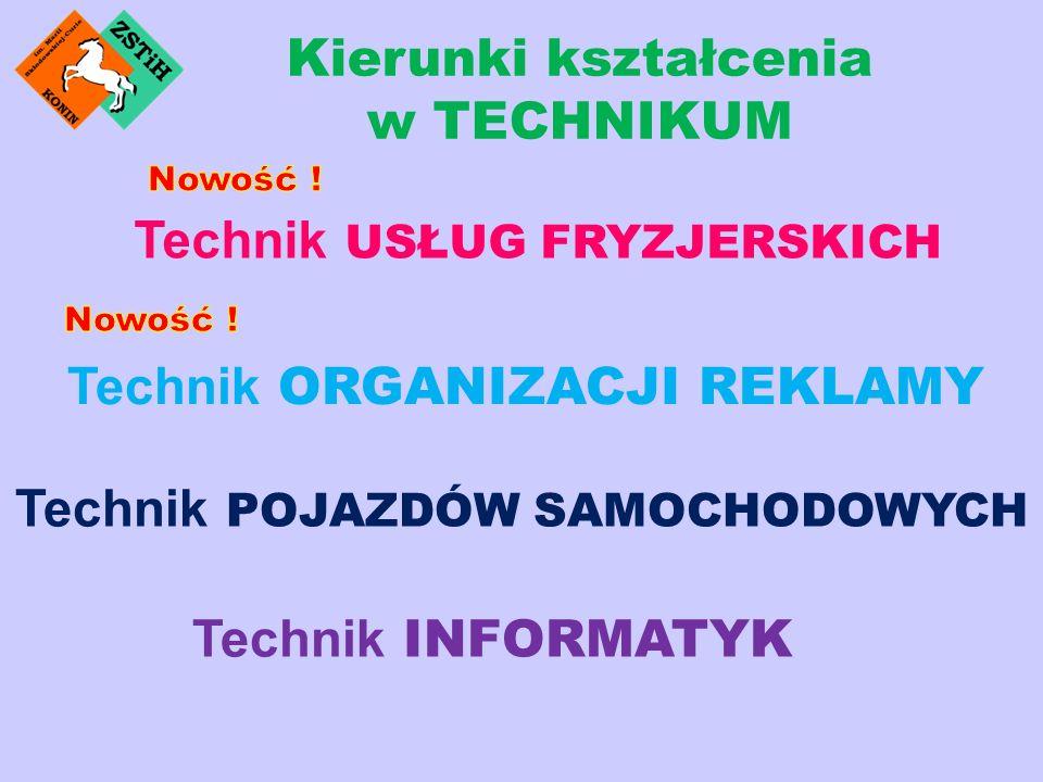 Technik USŁUG FRYZJERSKICH Kierunki kształcenia w TECHNIKUM Technik ORGANIZACJI REKLAMY Technik POJAZDÓW SAMOCHODOWYCH Technik INFORMATYK