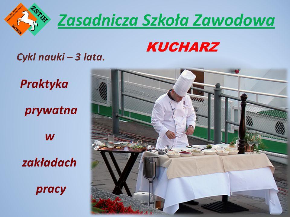 Zasadnicza Szkoła Zawodowa Praktyka prywatna w zakładach pracy KUCHARZ Cykl nauki – 3 lata.
