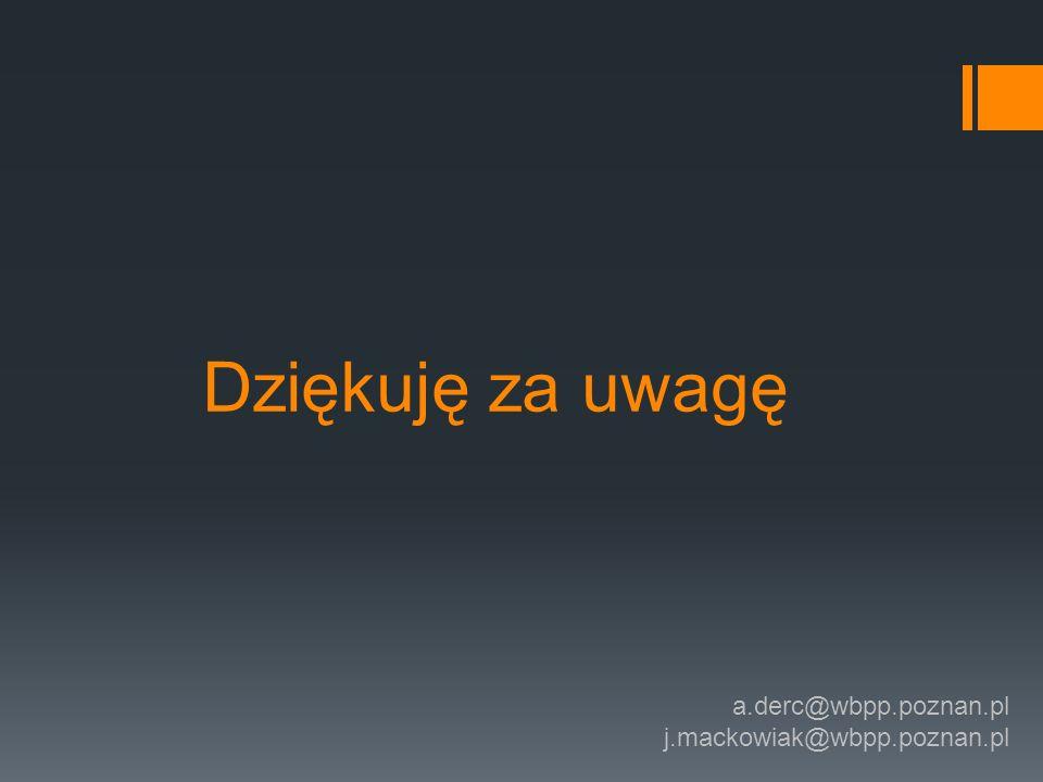 Dziękuję za uwagę a.derc@wbpp.poznan.pl j.mackowiak@wbpp.poznan.pl