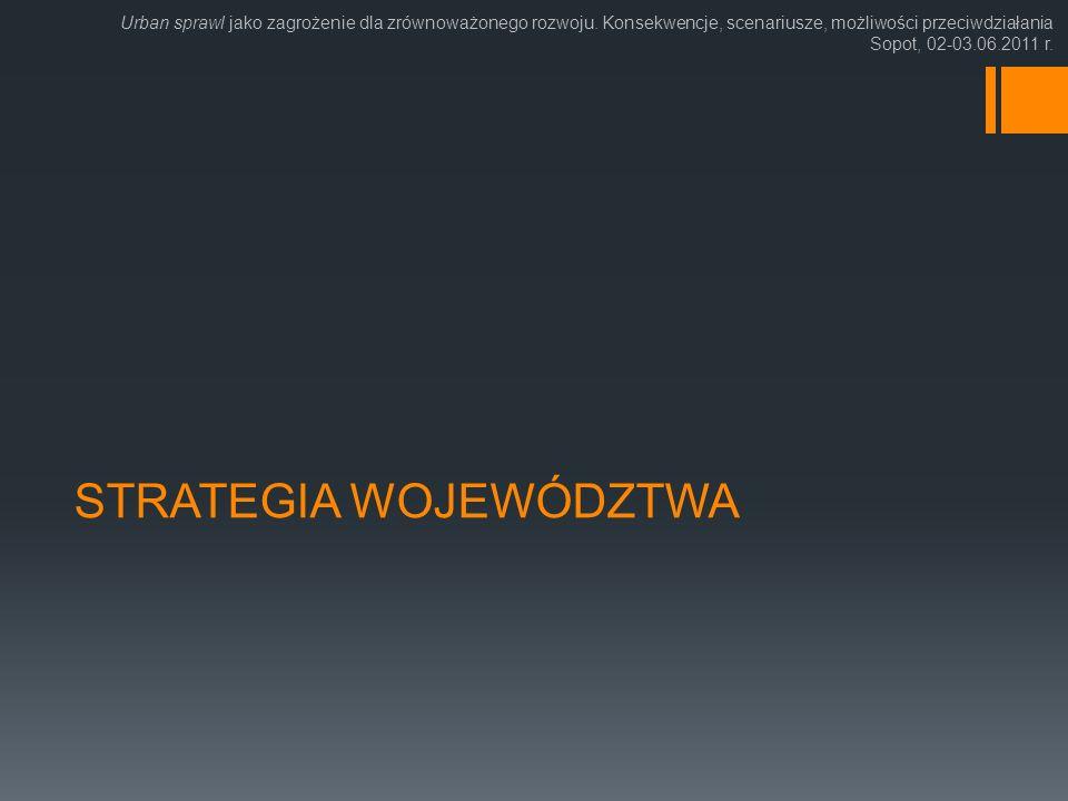 STRATEGIA WOJEWÓDZTWA Urban sprawl jako zagrożenie dla zrównoważonego rozwoju. Konsekwencje, scenariusze, możliwości przeciwdziałania Sopot, 02-03.06.