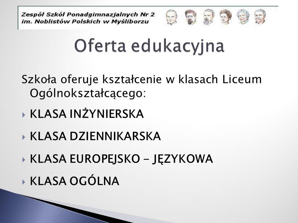Szkoła oferuje kształcenie w klasach Liceum Ogólnokształcącego: KLASA INŻYNIERSKA KLASA DZIENNIKARSKA KLASA EUROPEJSKO - JĘZYKOWA KLASA OGÓLNA