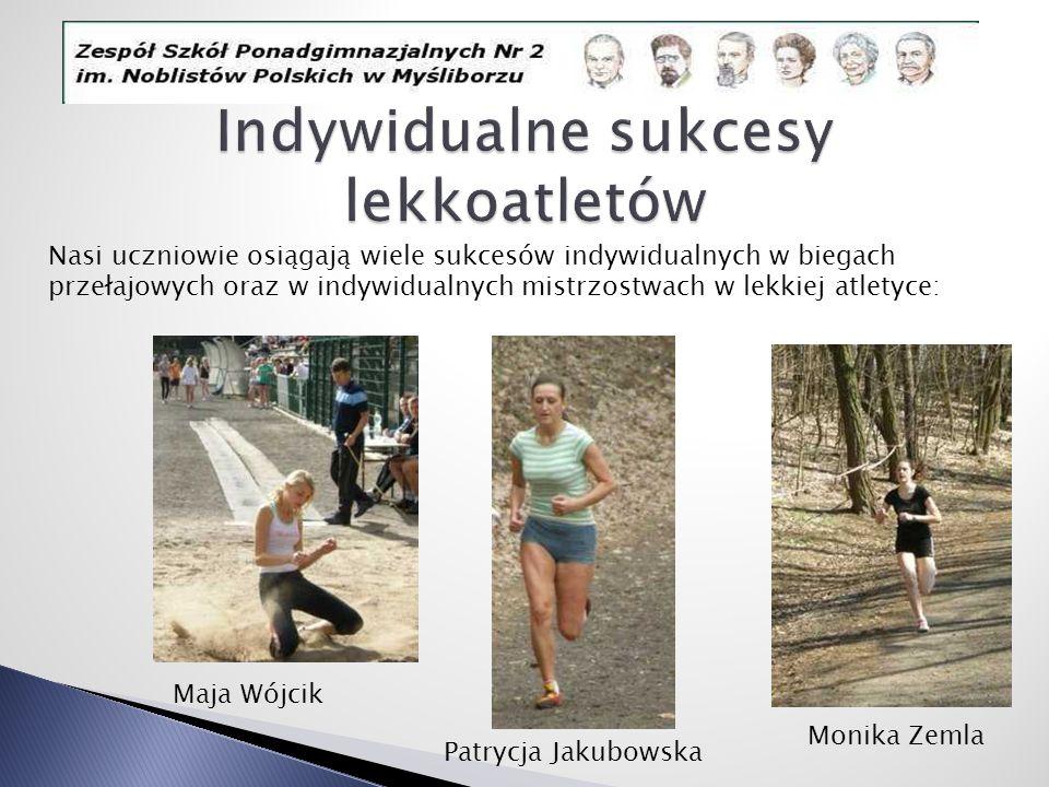 Nasi uczniowie osiągają wiele sukcesów indywidualnych w biegach przełajowych oraz w indywidualnych mistrzostwach w lekkiej atletyce: Monika Zemla Maja
