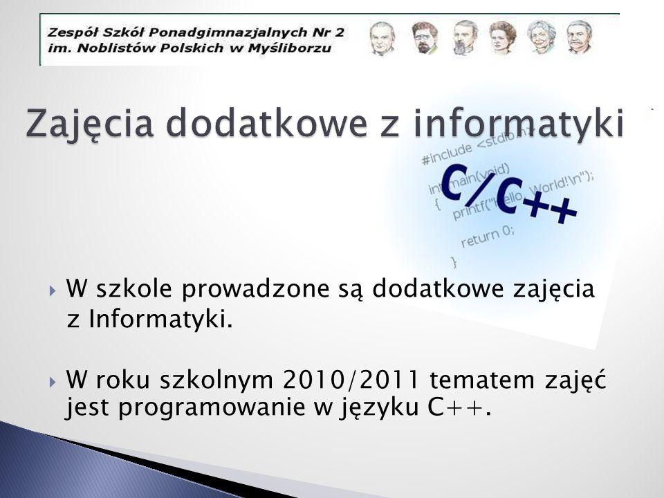 W szkole prowadzone są dodatkowe zajęcia z Informatyki. W roku szkolnym 2010/2011 tematem zajęć jest programowanie w języku C++.