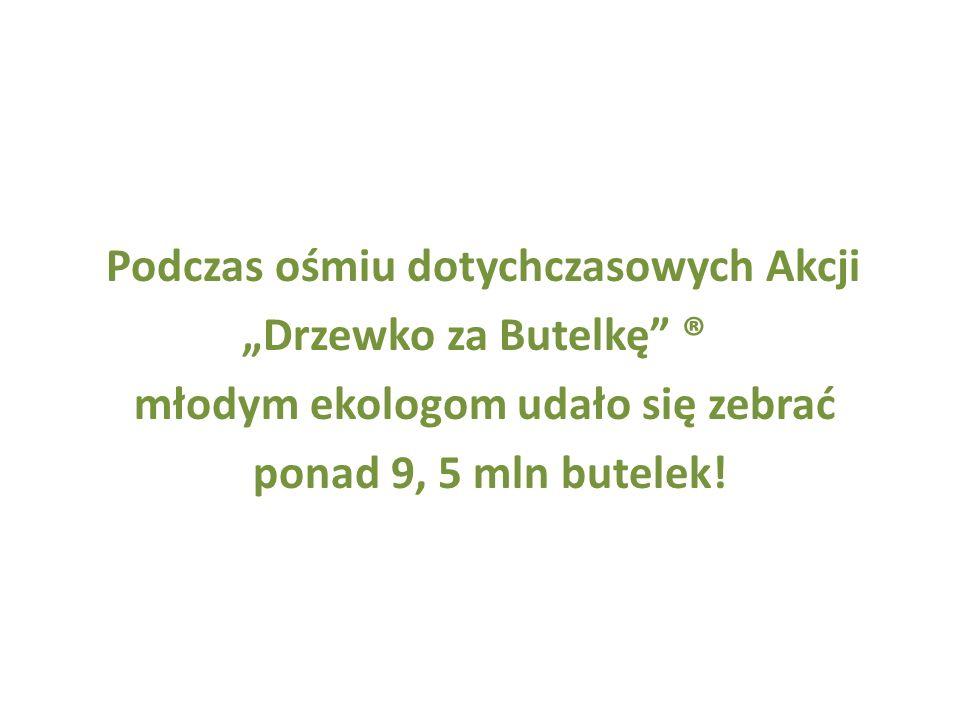 Podczas ośmiu dotychczasowych Akcji Drzewko za Butelkę ® młodym ekologom udało się zebrać ponad 9, 5 mln butelek!