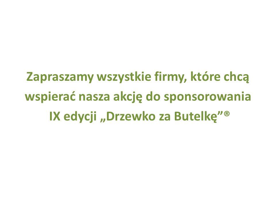 Zapraszamy wszystkie firmy, które chcą wspierać nasza akcję do sponsorowania IX edycji Drzewko za Butelkę®