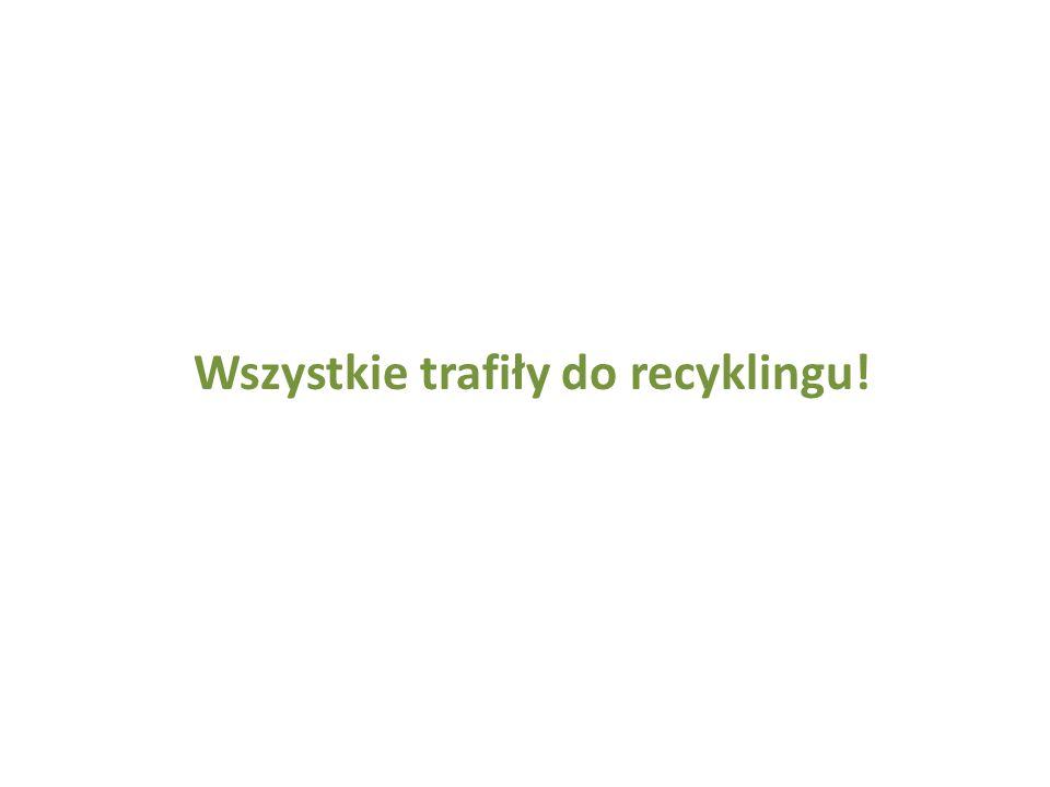 Wszystkie trafiły do recyklingu!