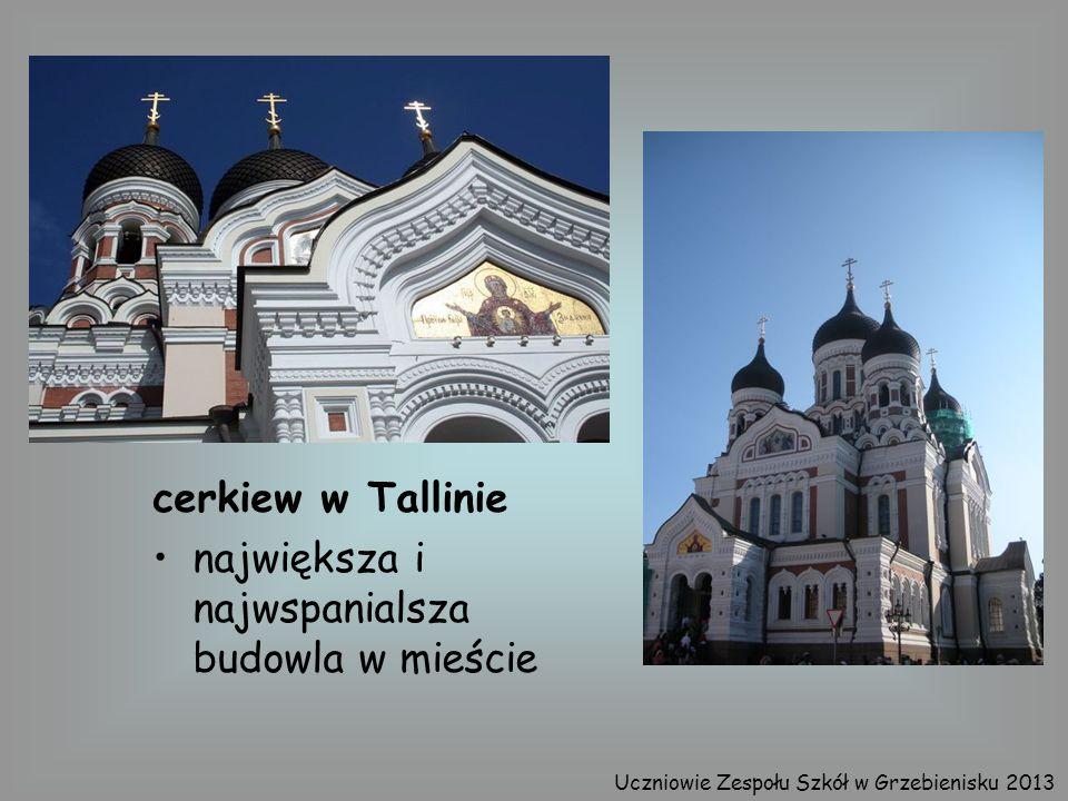 cerkiew w Tallinie największa i najwspanialsza budowla w mieście Uczniowie Zespołu Szkół w Grzebienisku 2013
