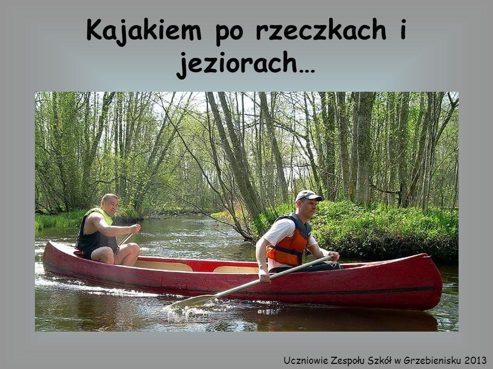Kajakiem po rzeczkach i jeziorach… Uczniowie Zespołu Szkół w Grzebienisku 2013