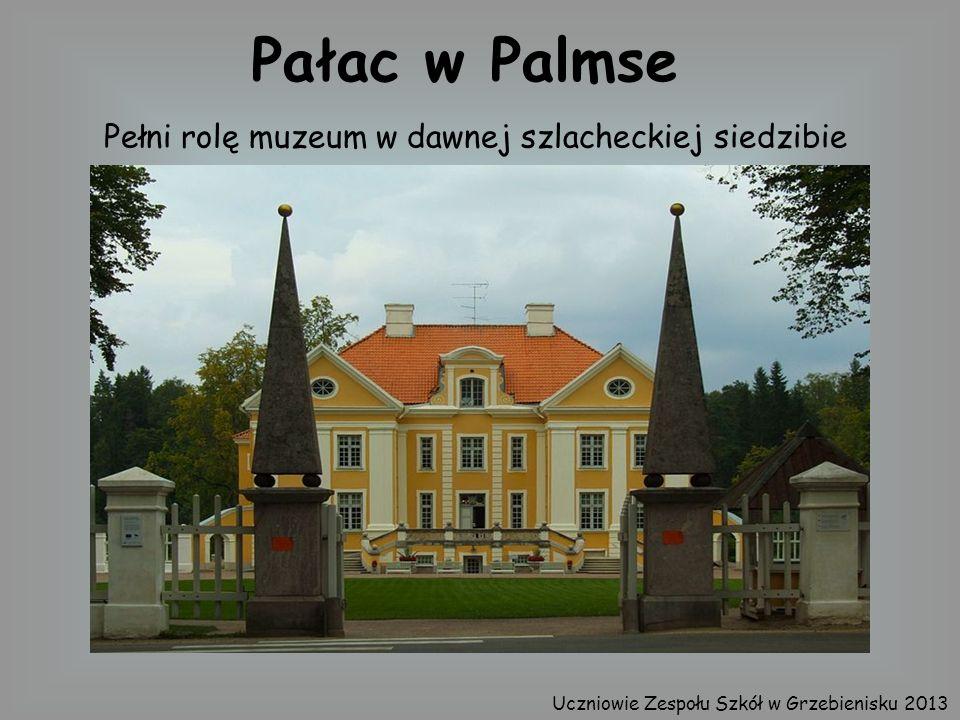 Pałac w Palmse Pełni rolę muzeum w dawnej szlacheckiej siedzibie Uczniowie Zespołu Szkół w Grzebienisku 2013