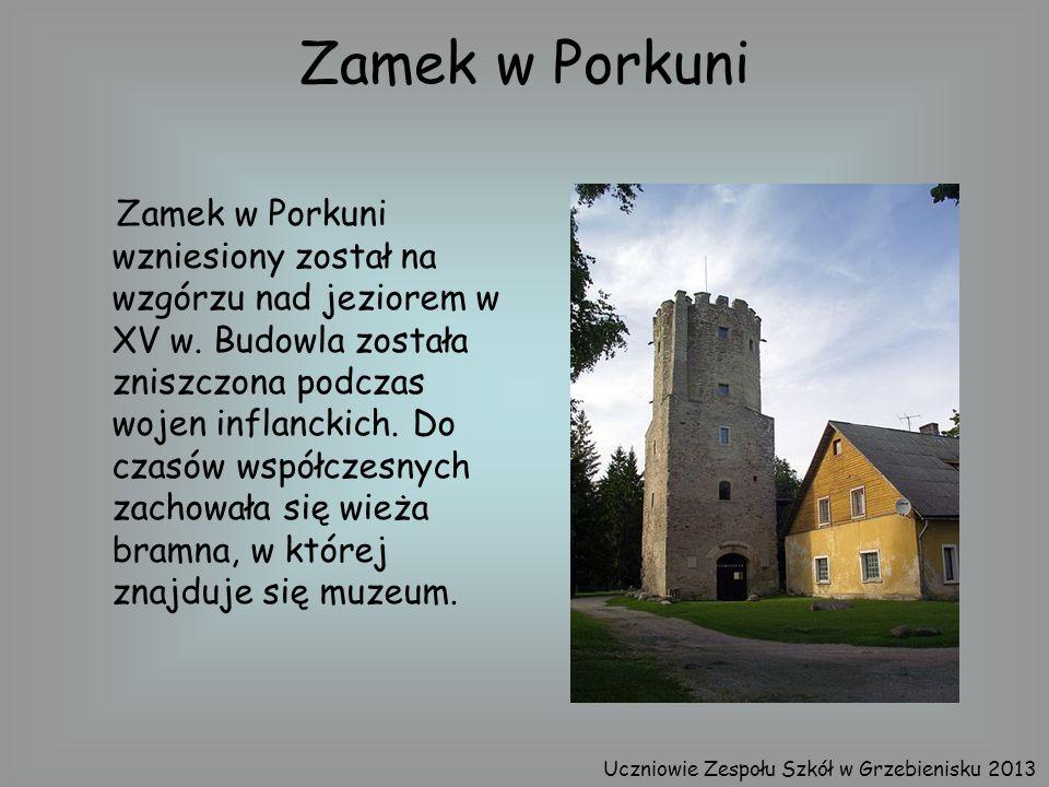 Zamek w Porkuni Zamek w Porkuni wzniesiony został na wzgórzu nad jeziorem w XV w. Budowla została zniszczona podczas wojen inflanckich. Do czasów wspó