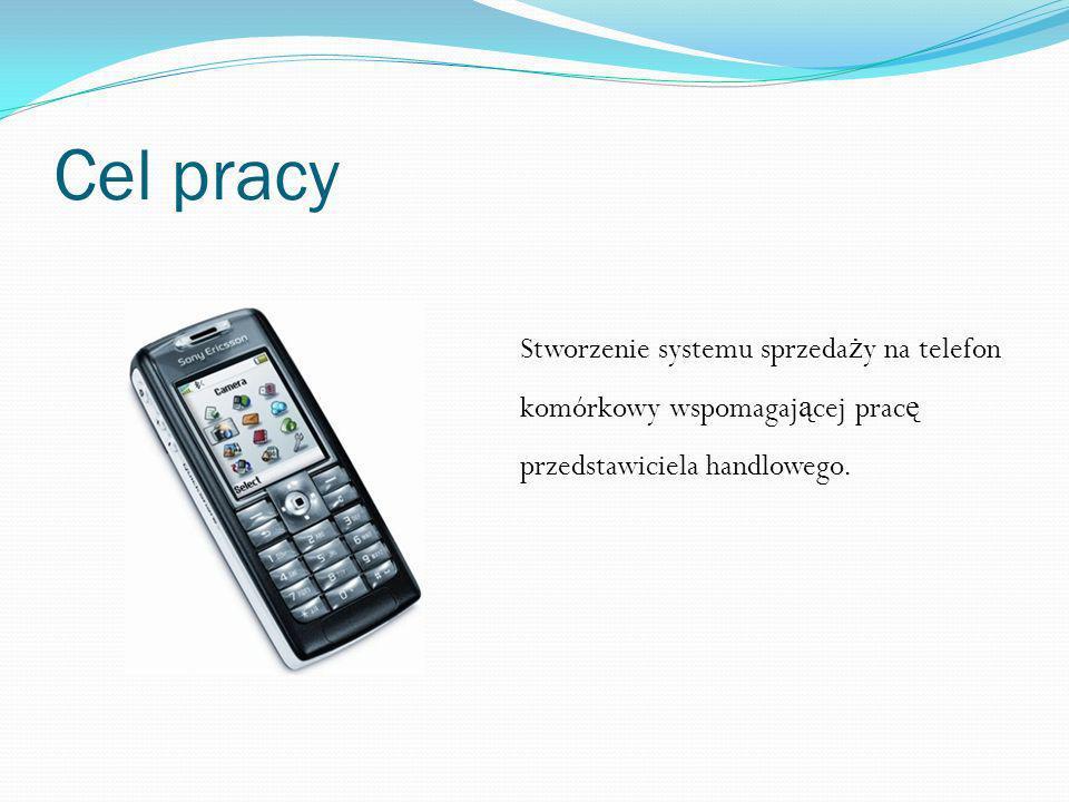 Cel pracy Stworzenie systemu sprzeda ż y na telefon komórkowy wspomagaj ą cej prac ę przedstawiciela handlowego.