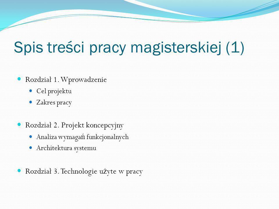 Spis treści pracy magisterskiej (1) Rozdział 1. Wprowadzenie Cel projektu Zakres pracy Rozdział 2. Projekt koncepcyjny Analiza wymaga ń funkcjonalnych