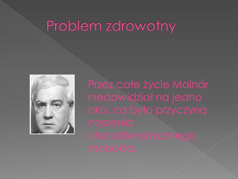 Przez całe życie Molnár niedowidział na jedno oko, co było przyczyną noszenia charakterystycznego monokla.