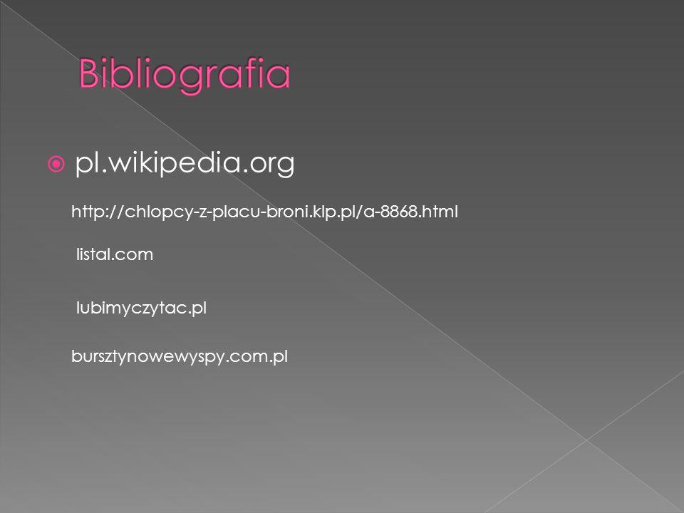 pl.wikipedia.org http://chlopcy-z-placu-broni.klp.pl/a-8868.html listal.com lubimyczytac.pl bursztynowewyspy.com.pl