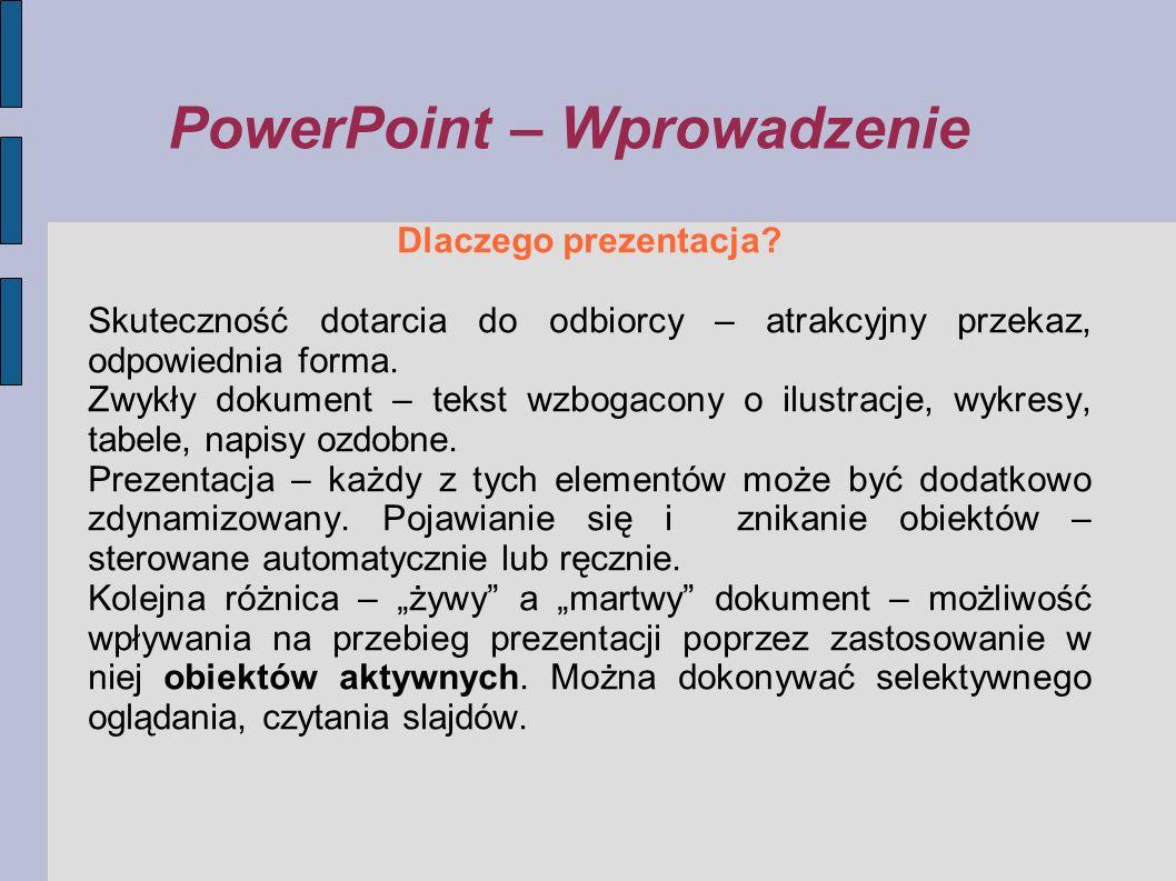Dlaczego prezentacja? Skuteczność dotarcia do odbiorcy – atrakcyjny przekaz, odpowiednia forma. Zwykły dokument – tekst wzbogacony o ilustracje, wykre