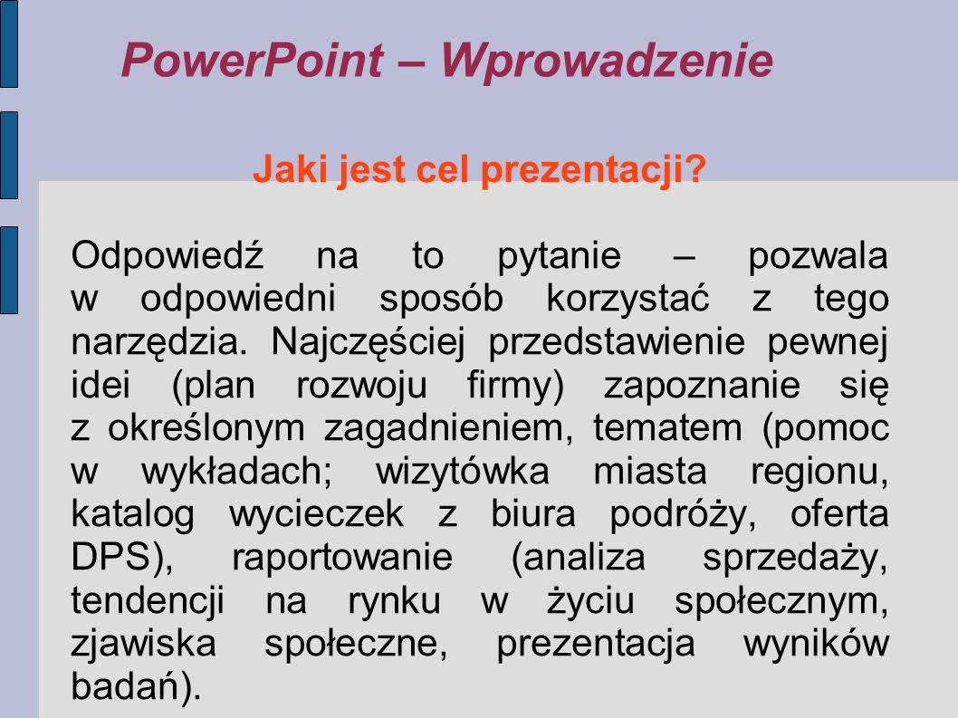 PowerPoint – Wprowadzenie Jaki jest cel prezentacji? Odpowiedź na to pytanie – pozwala w odpowiedni sposób korzystać z tego narzędzia. Najczęściej prz
