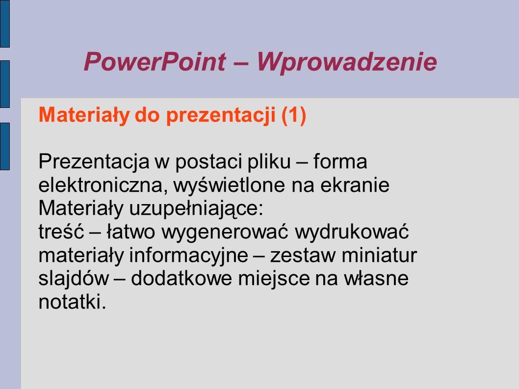 PowerPoint – Wprowadzenie Materiały do prezentacji (1) Prezentacja w postaci pliku – forma elektroniczna, wyświetlone na ekranie Materiały uzupełniają