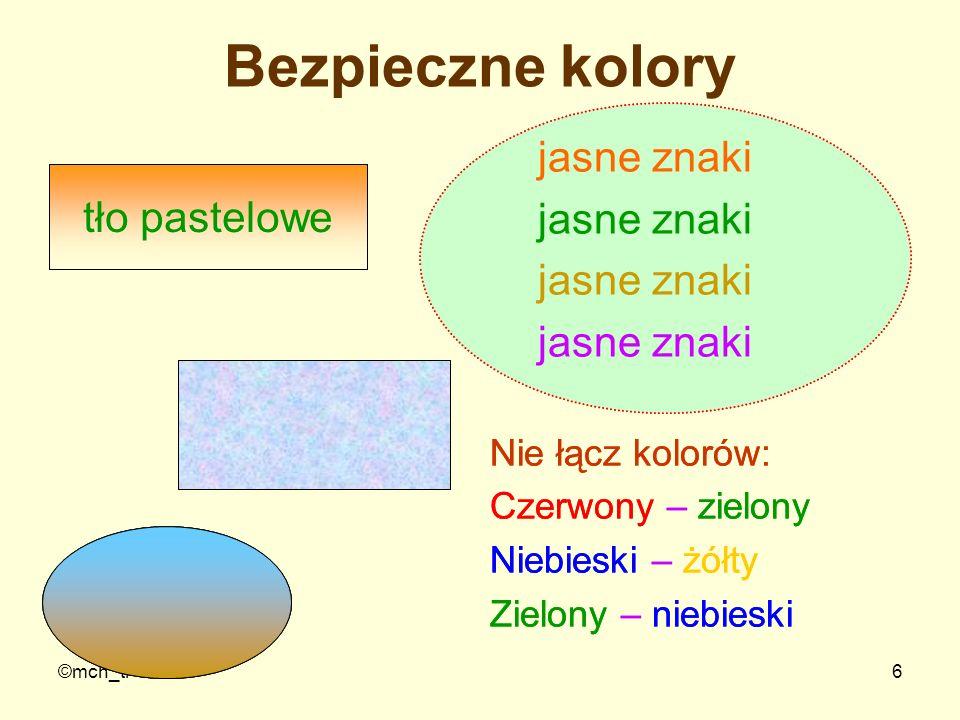©mch_ti6 Bezpieczne kolory jasne znaki Nie łącz kolorów: Czerwony – zielony Niebieski – żółty Zielony – niebieski tło pastelowe jasne znaki Nie łącz k