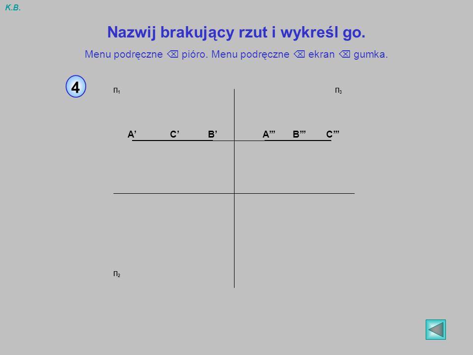 4 Nazwij brakujący rzut i wykreśl go. Menu podręczne pióro. Menu podręczne ekran gumka. BABCC Π1Π1 Π2Π2 Π3Π3 A K.B.