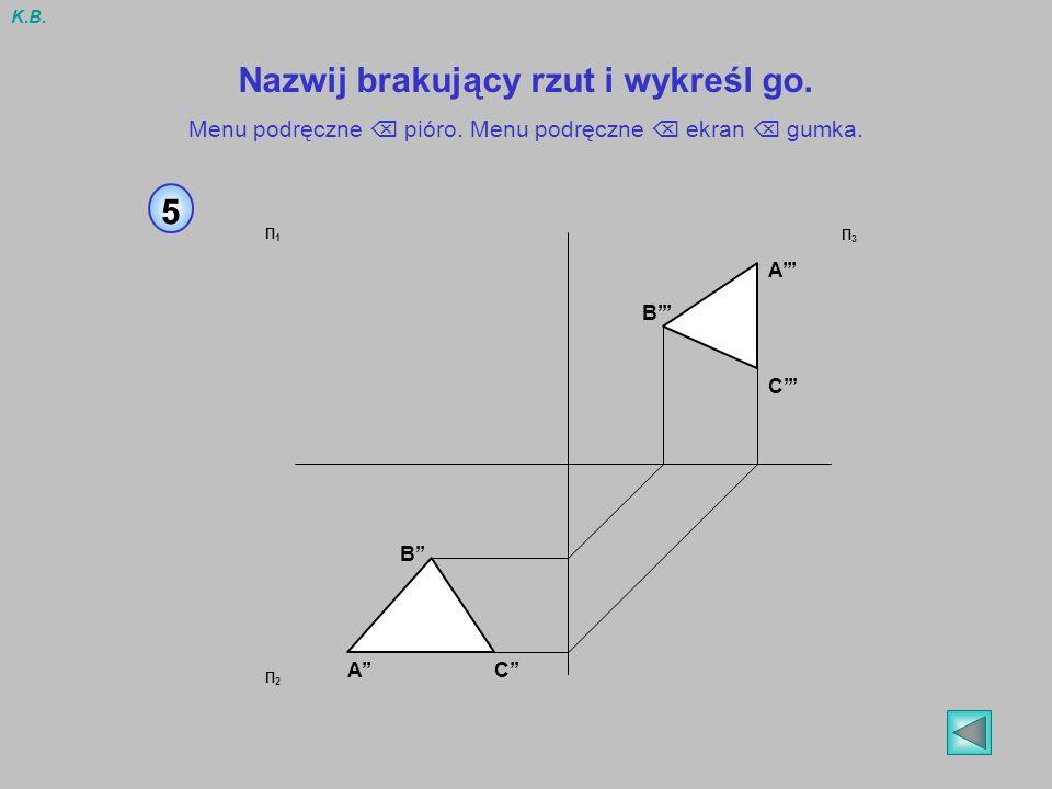 5 Nazwij brakujący rzut i wykreśl go. Menu podręczne pióro. Menu podręczne ekran gumka. Π3Π3 Π1Π1 Π2Π2 AC B B C A K.B.