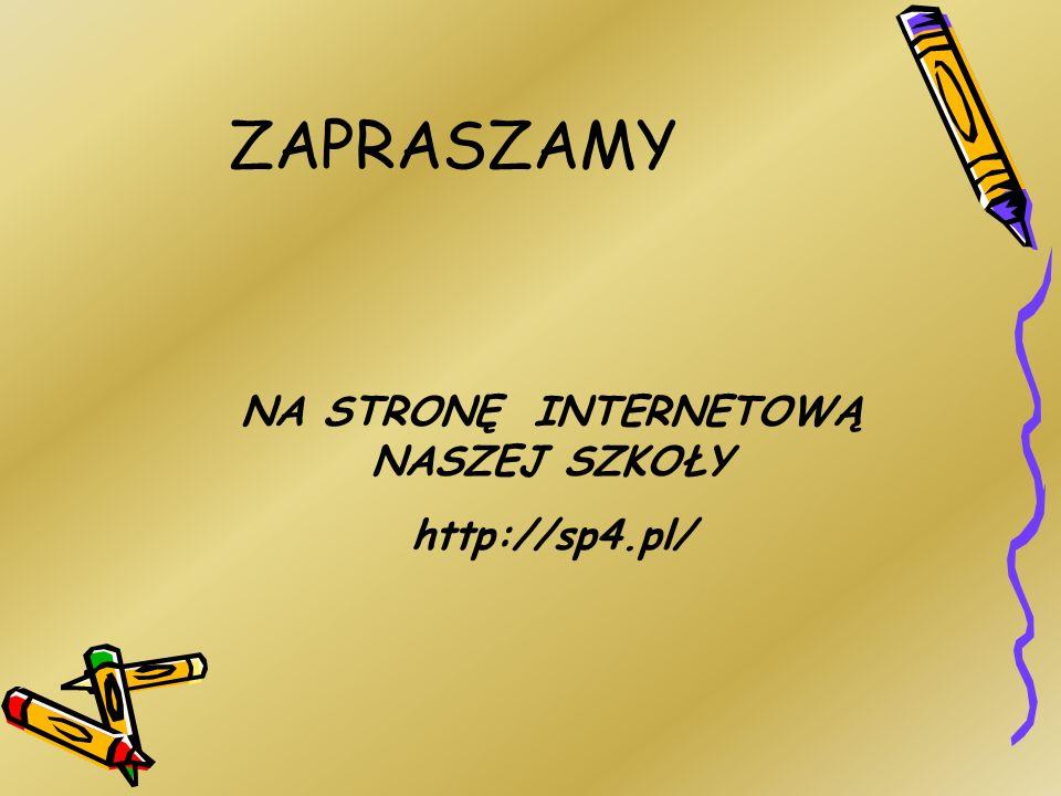 ZAPRASZAMY NA STRONĘ INTERNETOWĄ NASZEJ SZKOŁY http://sp4.pl/