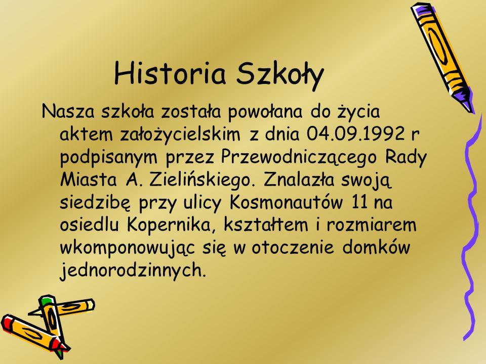 Historia Szkoły Nasza szkoła została powołana do życia aktem założycielskim z dnia 04.09.1992 r podpisanym przez Przewodniczącego Rady Miasta A. Zieli