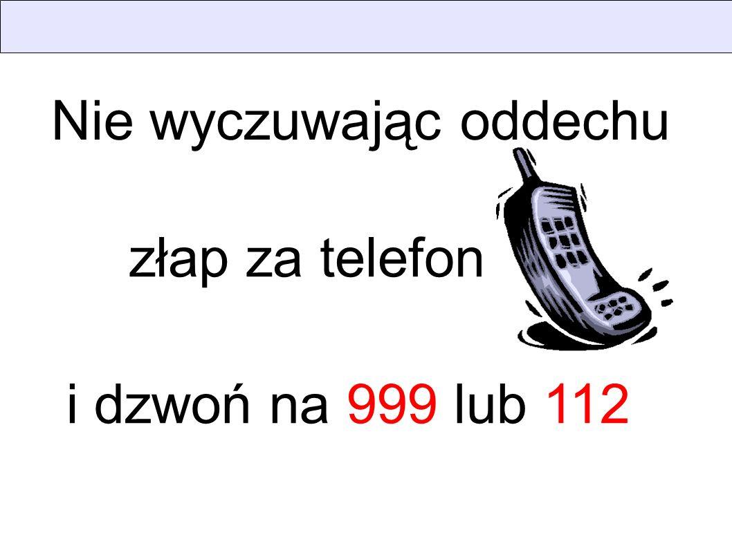 złap za telefon Nie wyczuwając oddechu i dzwoń na 999 lub 112