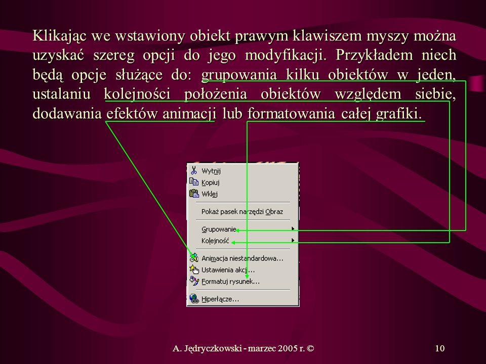 A. Jędryczkowski - marzec 2005 r. ©10 Klikając we wstawiony obiekt prawym klawiszem myszy można uzyskać szereg opcji do jego modyfikacji. Przykładem n