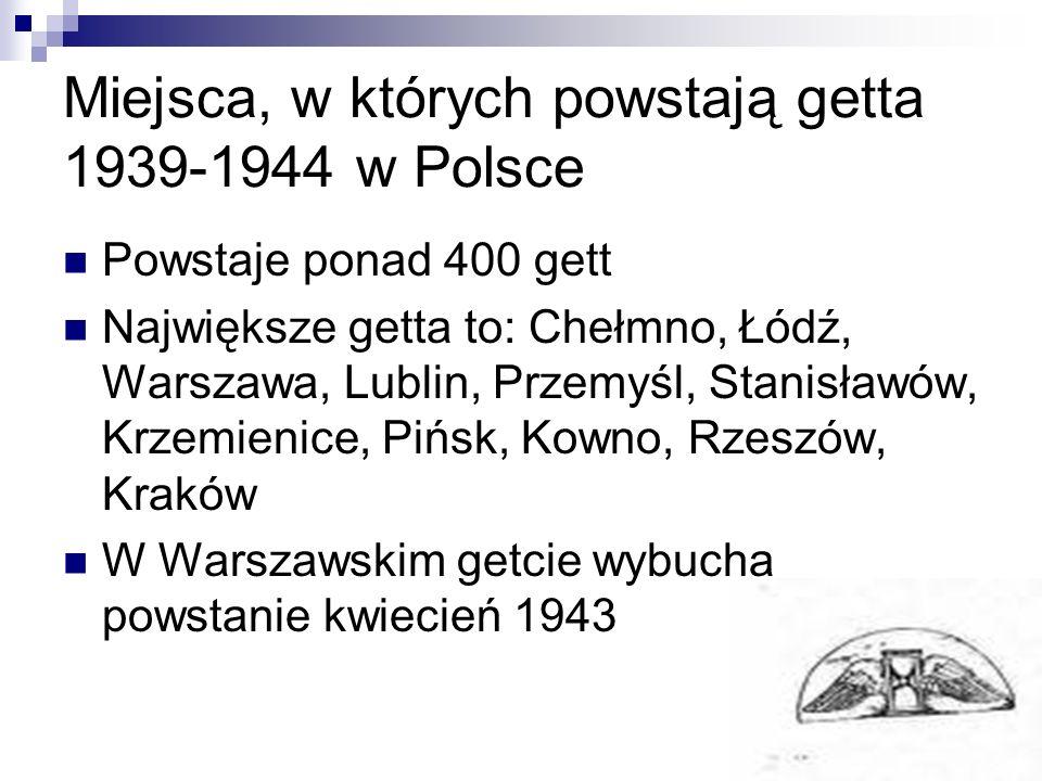 Miejsca, w których powstają getta 1939-1944 w Polsce Powstaje ponad 400 gett Największe getta to: Chełmno, Łódź, Warszawa, Lublin, Przemyśl, Stanisław