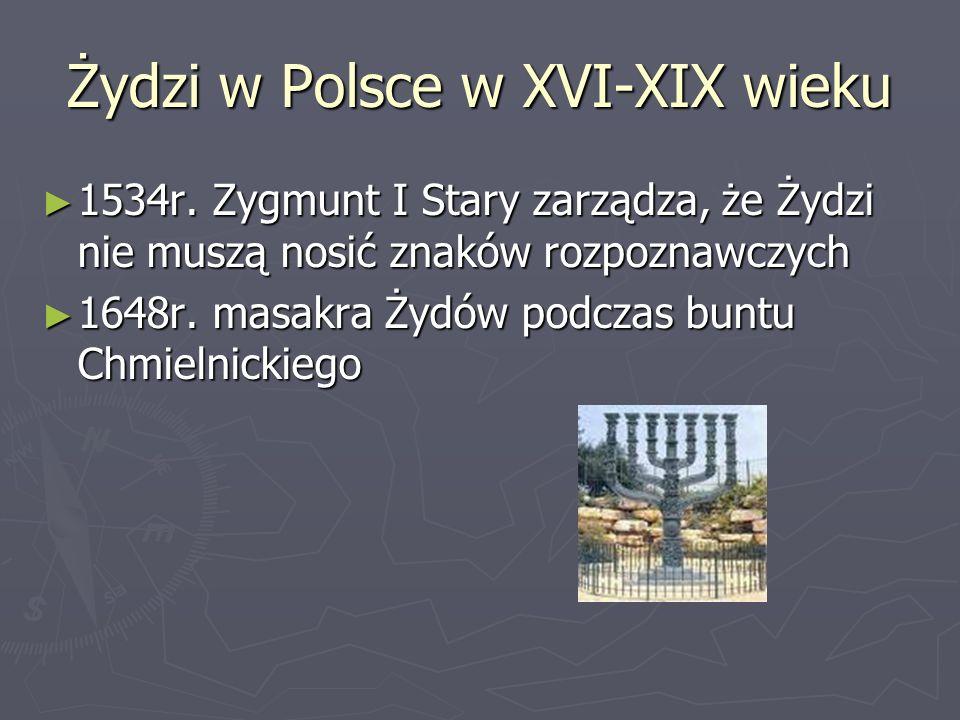 Żydzi w Polsce w XVI-XIX wieku 1534r. Zygmunt I Stary zarządza, że Żydzi nie muszą nosić znaków rozpoznawczych 1534r. Zygmunt I Stary zarządza, że Żyd