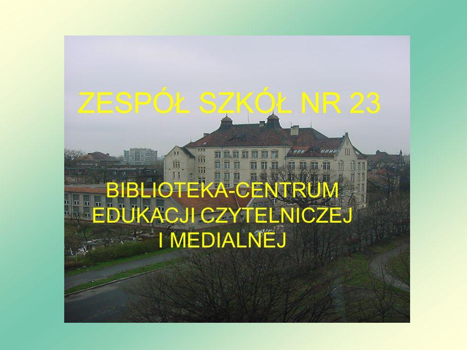 ZESPÓŁ SZKÓŁ NR 23 BIBLIOTEKA-CENTRUM EDUKACJI CZYTELNICZEJ I MEDIALNEJ