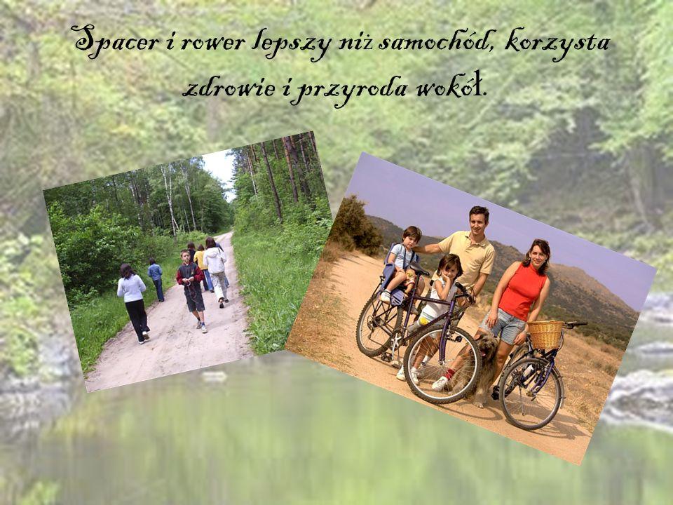 Spacer i rower lepszy ni ż samochód, korzysta zdrowie i przyroda wokó ł.