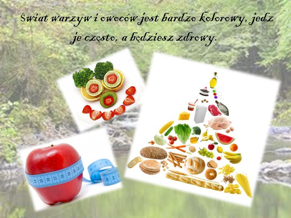 Ś wiat warzyw i owoców jest bardzo kolorowy, jedz je cz ę sto, a b ę dziesz zdrowy.