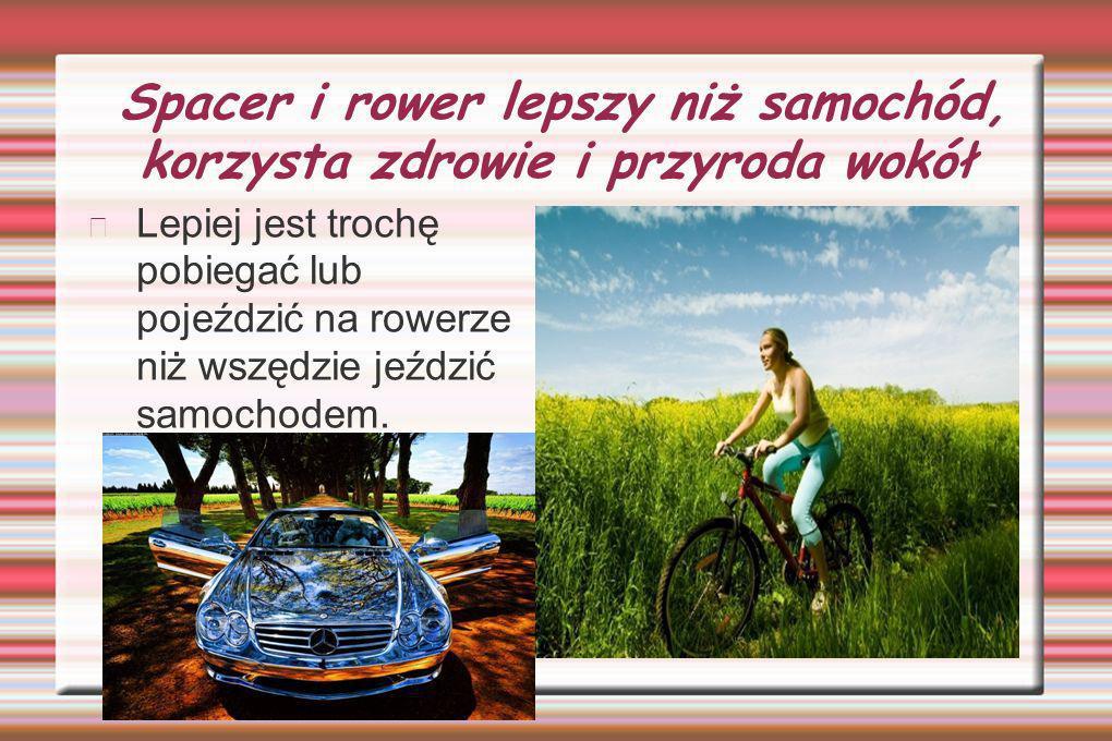 Spacer i rower lepszy niż samochód, korzysta zdrowie i przyroda wokół Lepiej jest trochę pobiegać lub pojeździć na rowerze niż wszędzie jeździć samochodem.