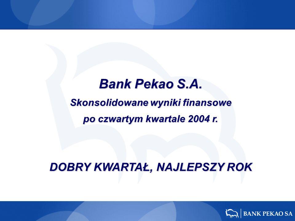 Bank Pekao S.A. Skonsolidowane wyniki finansowe po czwartym kwartale 2004 r.