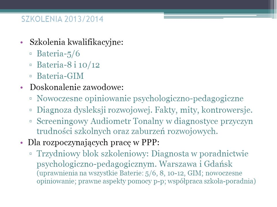 Szkolenia kwalifikacyjne: Bateria-5/6 Bateria-8 i 10/12 Bateria-GIM Doskonalenie zawodowe: Nowoczesne opiniowanie psychologiczno-pedagogiczne Diagnoza dysleksji rozwojowej.