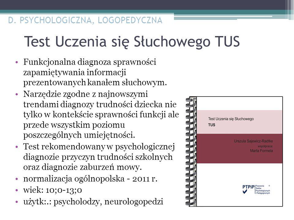 Test Uczenia się Słuchowego TUS Funkcjonalna diagnoza sprawności zapamiętywania informacji prezentowanych kanałem słuchowym. Narzędzie zgodne z najnow