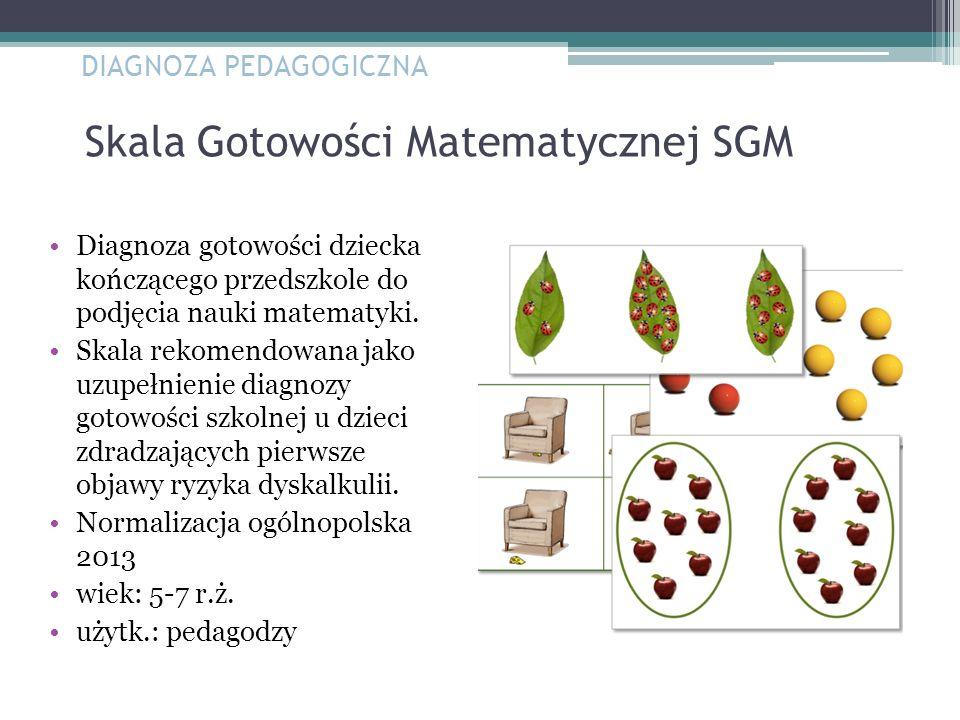 Skala Gotowości Matematycznej SGM Diagnoza gotowości dziecka kończącego przedszkole do podjęcia nauki matematyki. Skala rekomendowana jako uzupełnieni