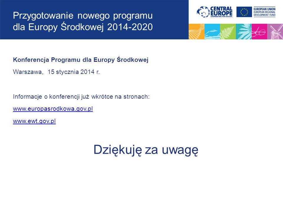 Przygotowanie nowego programu dla Europy Środkowej 2014-2020 Konferencja Programu dla Europy Środkowej Warszawa, 15 stycznia 2014 r.