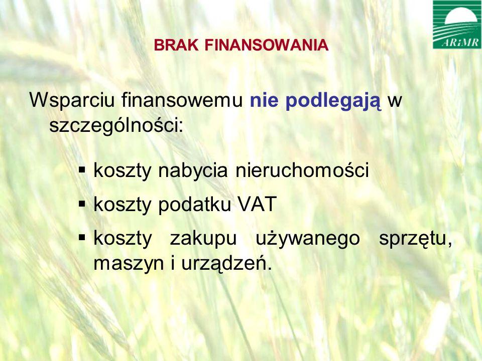 opracował: Bartłomiej Raczek16 BRAK FINANSOWANIA Wsparciu finansowemu nie podlegają w szczególności: koszty nabycia nieruchomości koszty podatku VAT koszty zakupu używanego sprzętu, maszyn i urządzeń.