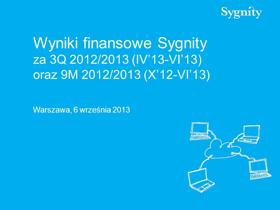 Wyniki finansowe Sygnity za 3Q 2012/2013 (IV13-VI13) oraz 9M 2012/2013 (X12-VI13) Warszawa, 6 września 2013
